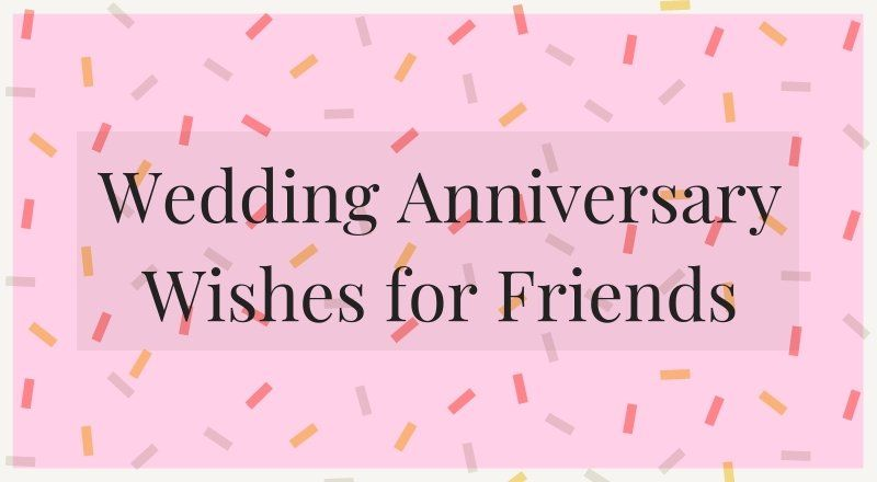 75 Wedding Anniversary Wishes For Friends 2020 Edition Bride Envy
