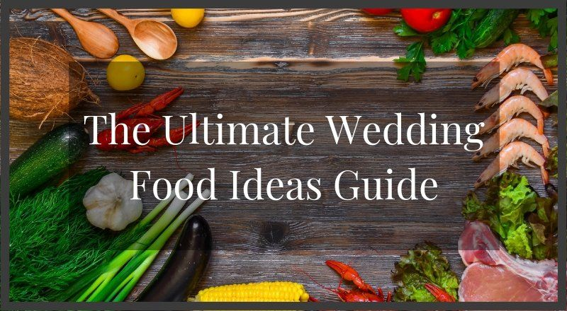 Ultimate Wedding Food Ideas Guide